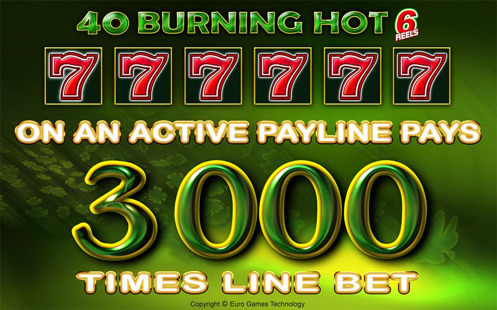 40 Burning Hot 6 Reels